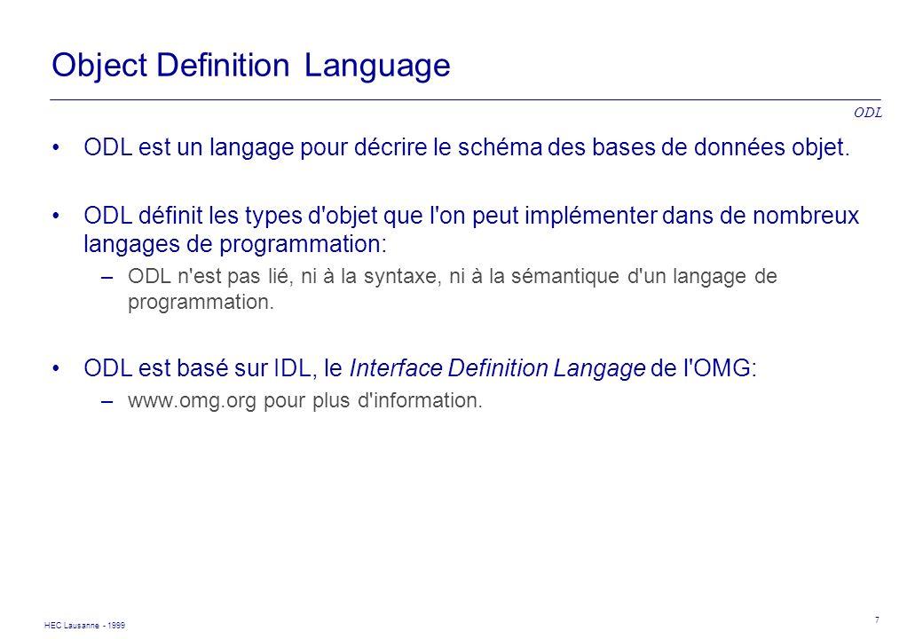 HEC Lausanne - 1999 7 Object Definition Language ODL est un langage pour décrire le schéma des bases de données objet. ODL définit les types d'objet q