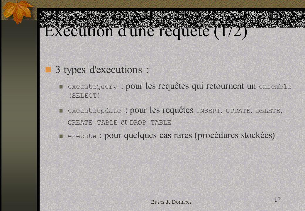 17 Bases de Données Execution d une requête (1/2) 3 types d executions : executeQuery : pour les requêtes qui retournent un ensemble (SELECT) executeUpdate : pour les requêtes INSERT, UPDATE, DELETE, CREATE TABLE et DROP TABLE execute : pour quelques cas rares (procédures stockées)
