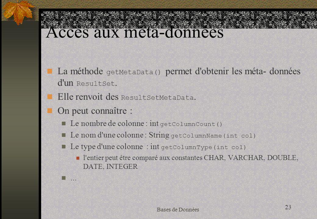 23 Bases de Données Accès aux méta-données La méthode getMetaData() permet d obtenir les méta- données d un ResultSet.