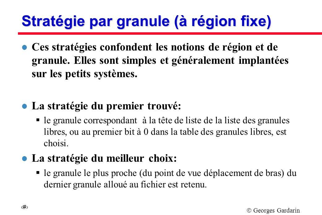 Georges Gardarin 12 Stratégie par granule (à région fixe) l Ces stratégies confondent les notions de région et de granule.