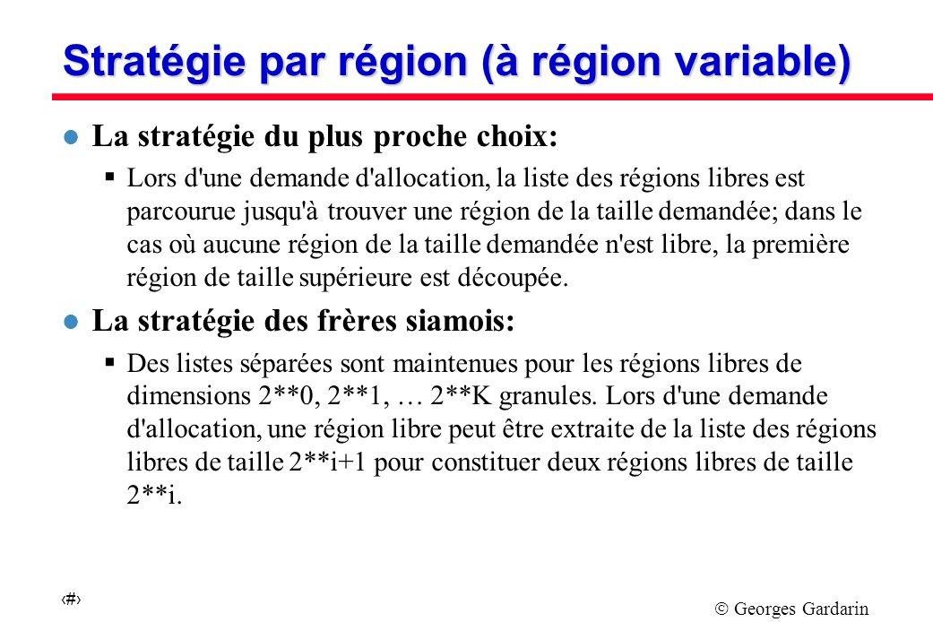 Georges Gardarin 13 Stratégie par région (à région variable) l La stratégie du plus proche choix: Lors d une demande d allocation, la liste des régions libres est parcourue jusqu à trouver une région de la taille demandée; dans le cas où aucune région de la taille demandée n est libre, la première région de taille supérieure est découpée.