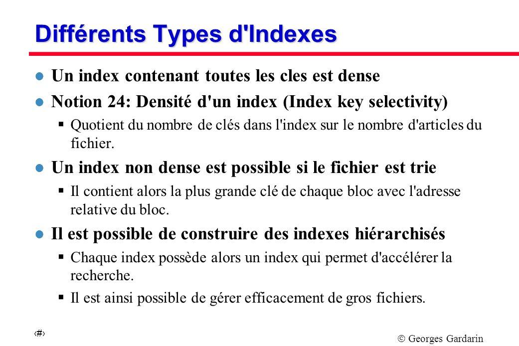 Georges Gardarin 34 Différents Types d Indexes l Un index contenant toutes les cles est dense l Notion 24: Densité d un index (Index key selectivity) Quotient du nombre de clés dans l index sur le nombre d articles du fichier.