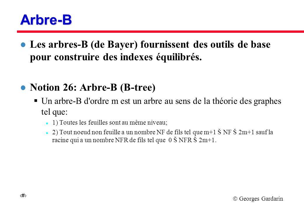 Georges Gardarin 38 Arbre-B l Les arbres-B (de Bayer) fournissent des outils de base pour construire des indexes équilibrés.