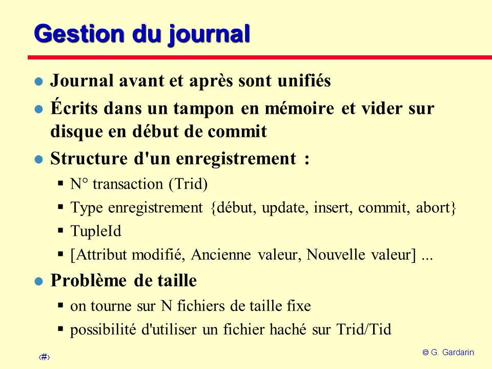 15 G. Gardarin Gestion du journal l Journal avant et après sont unifiés l Écrits dans un tampon en mémoire et vider sur disque en début de commit l St