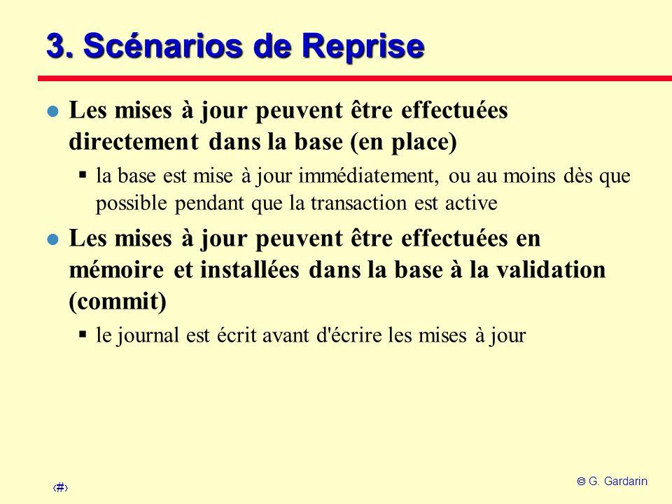 17 G. Gardarin 3. Scénarios de Reprise l Les mises à jour peuvent être effectuées directement dans la base (en place) la base est mise à jour immédiat
