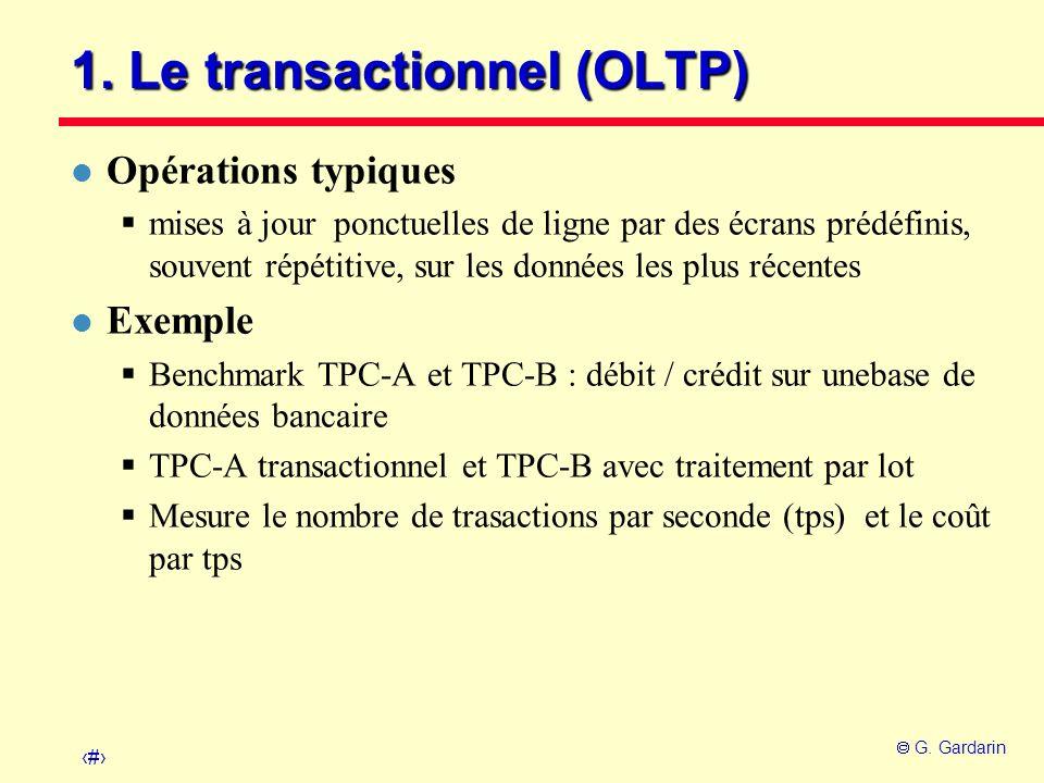 2 G. Gardarin 1. Le transactionnel (OLTP) l Opérations typiques mises à jour ponctuelles de ligne par des écrans prédéfinis, souvent répétitive, sur l