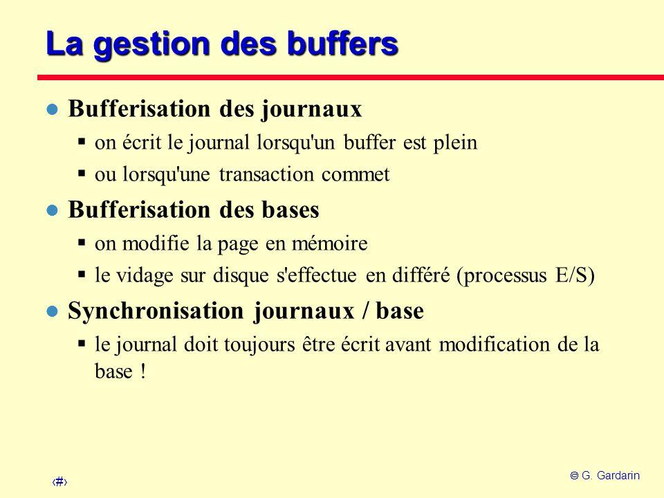 21 G. Gardarin La gestion des buffers l Bufferisation des journaux on écrit le journal lorsqu'un buffer est plein ou lorsqu'une transaction commet l B
