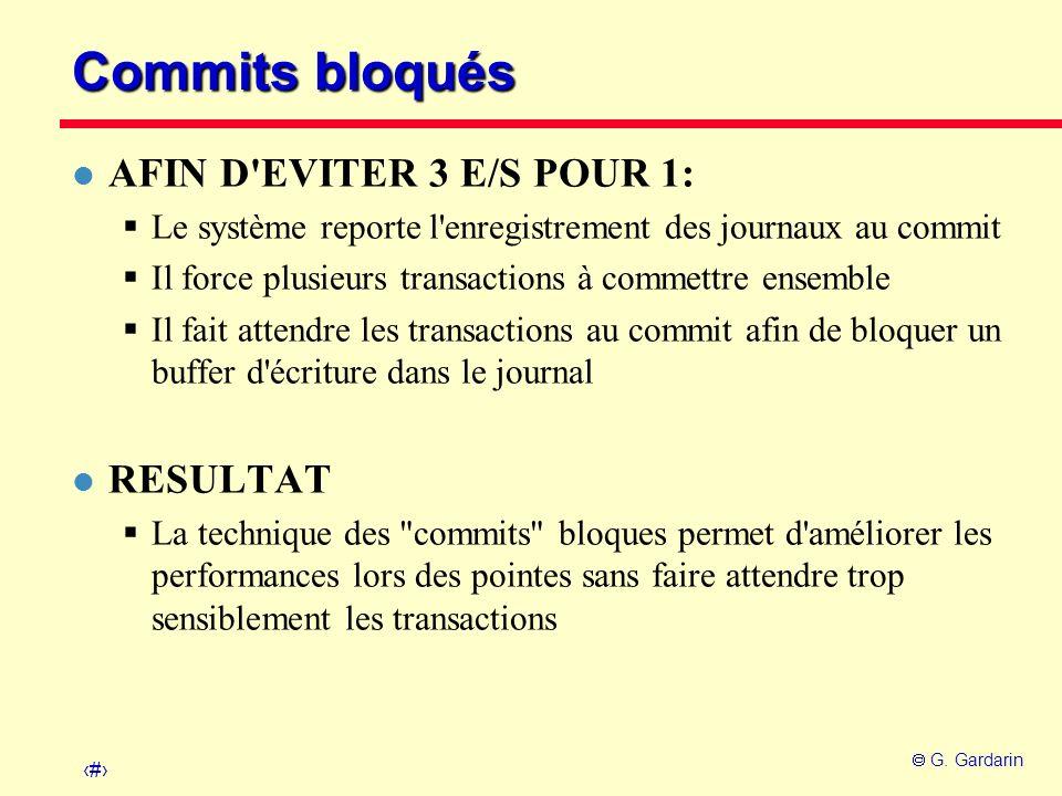 22 G. Gardarin Commits bloqués l AFIN D'EVITER 3 E/S POUR 1: Le système reporte l'enregistrement des journaux au commit Il force plusieurs transaction