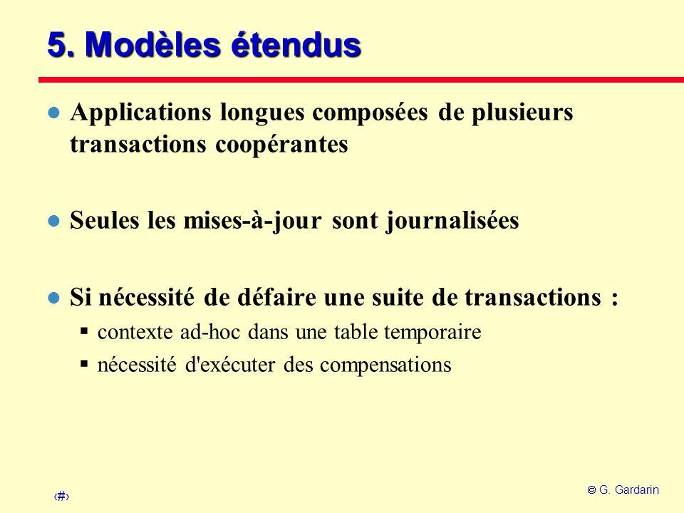 24 G. Gardarin 5. Modèles étendus l Applications longues composées de plusieurs transactions coopérantes l Seules les mises-à-jour sont journalisées l