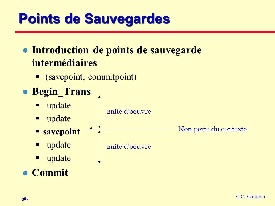 25 G. Gardarin Points de Sauvegardes l Introduction de points de sauvegarde intermédiaires (savepoint, commitpoint) l Begin_Trans update savepoint upd