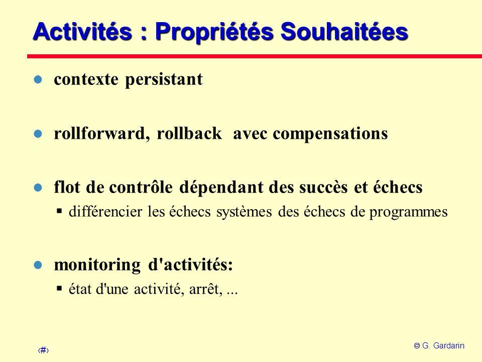 28 G. Gardarin Activités : Propriétés Souhaitées l contexte persistant l rollforward, rollback avec compensations l flot de contrôle dépendant des suc