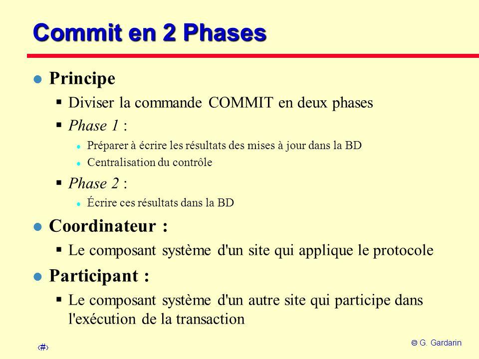 31 G. Gardarin Commit en 2 Phases l Principe Diviser la commande COMMIT en deux phases Phase 1 : l Préparer à écrire les résultats des mises à jour da