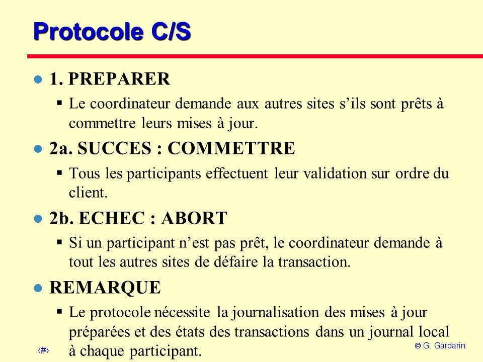 32 G. Gardarin Protocole C/S l 1. PREPARER Le coordinateur demande aux autres sites sils sont prêts à commettre leurs mises à jour. l 2a. SUCCES : COM