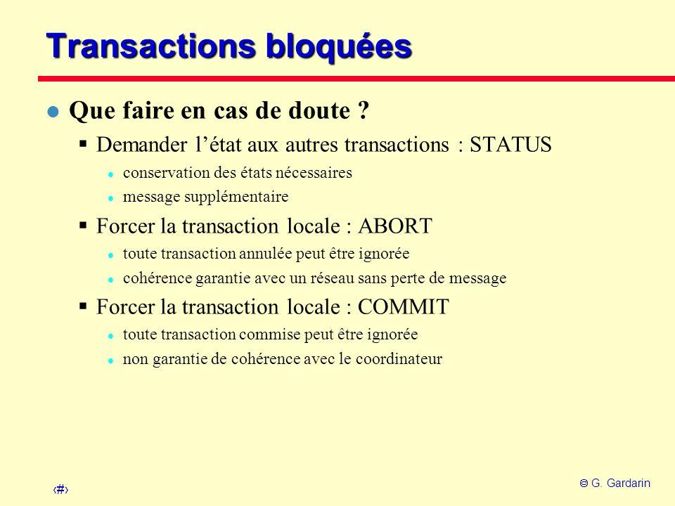 38 G. Gardarin Transactions bloquées l Que faire en cas de doute ? Demander létat aux autres transactions : STATUS l conservation des états nécessaire