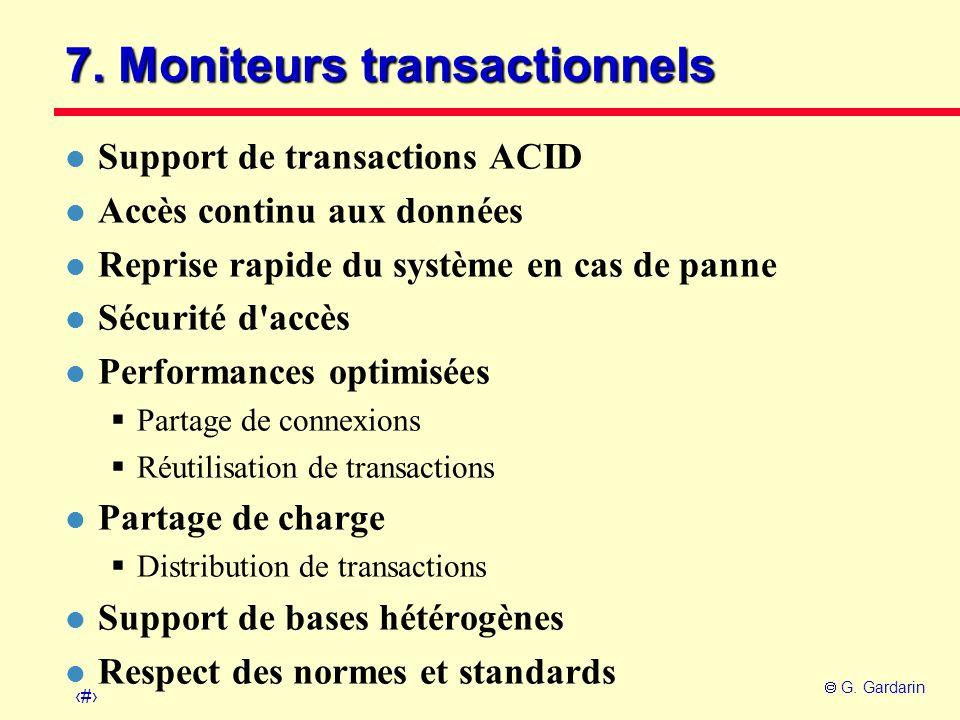 41 G. Gardarin 7. Moniteurs transactionnels l Support de transactions ACID l Accès continu aux données l Reprise rapide du système en cas de panne l S