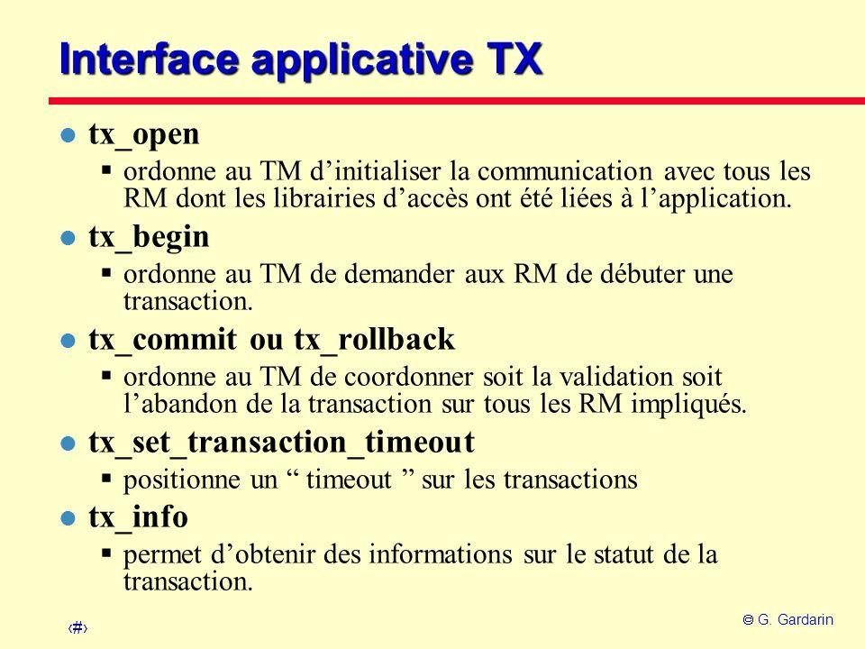 43 G. Gardarin Interface applicative TX l tx_open ordonne au TM dinitialiser la communication avec tous les RM dont les librairies daccès ont été liée