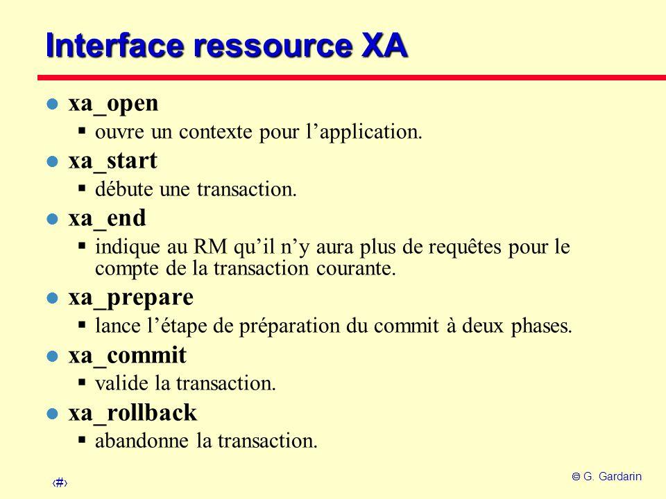 44 G. Gardarin Interface ressource XA l xa_open ouvre un contexte pour lapplication. l xa_start débute une transaction. l xa_end indique au RM quil ny