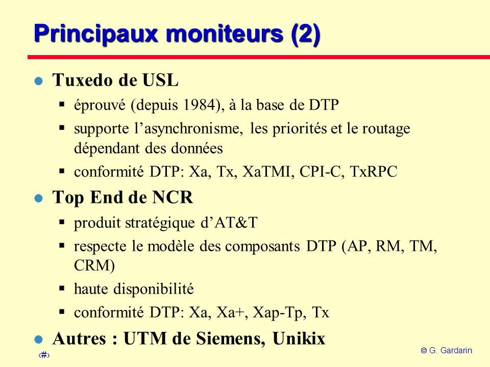 46 G. Gardarin Principaux moniteurs (2) l Tuxedo de USL éprouvé (depuis 1984), à la base de DTP supporte lasynchronisme, les priorités et le routage d