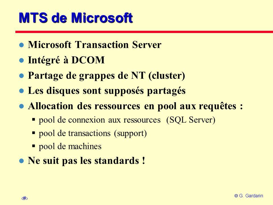 48 G. Gardarin MTS de Microsoft l Microsoft Transaction Server l Intégré à DCOM l Partage de grappes de NT (cluster) l Les disques sont supposés parta