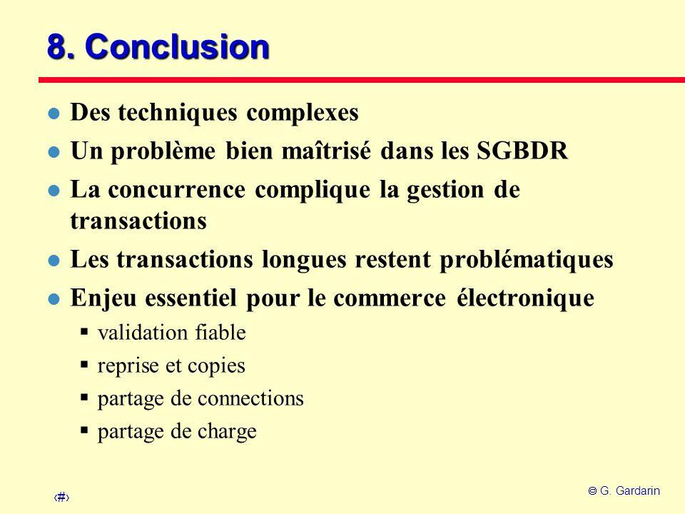 49 G. Gardarin 8. Conclusion l Des techniques complexes l Un problème bien maîtrisé dans les SGBDR l La concurrence complique la gestion de transactio