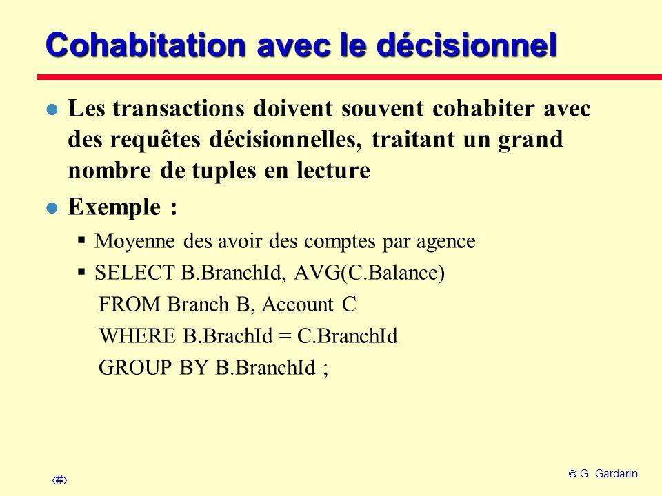 5 G. Gardarin Cohabitation avec le décisionnel l Les transactions doivent souvent cohabiter avec des requêtes décisionnelles, traitant un grand nombre