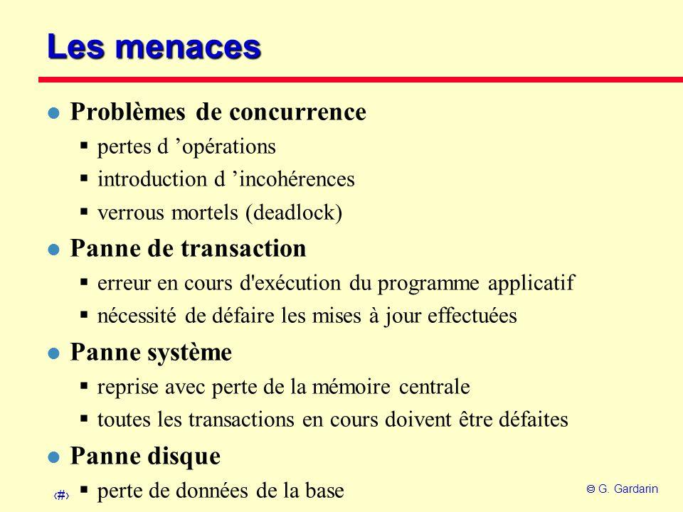 6 G. Gardarin Les menaces l Problèmes de concurrence pertes d opérations introduction d incohérences verrous mortels (deadlock) l Panne de transaction