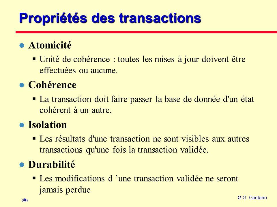 7 G. Gardarin Propriétés des transactions l Atomicité Unité de cohérence : toutes les mises à jour doivent être effectuées ou aucune. l Cohérence La t