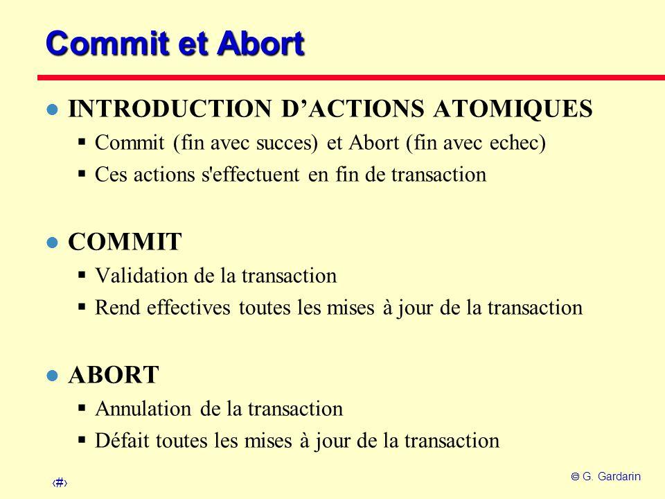 8 G. Gardarin Commit et Abort l INTRODUCTION DACTIONS ATOMIQUES Commit (fin avec succes) et Abort (fin avec echec) Ces actions s'effectuent en fin de