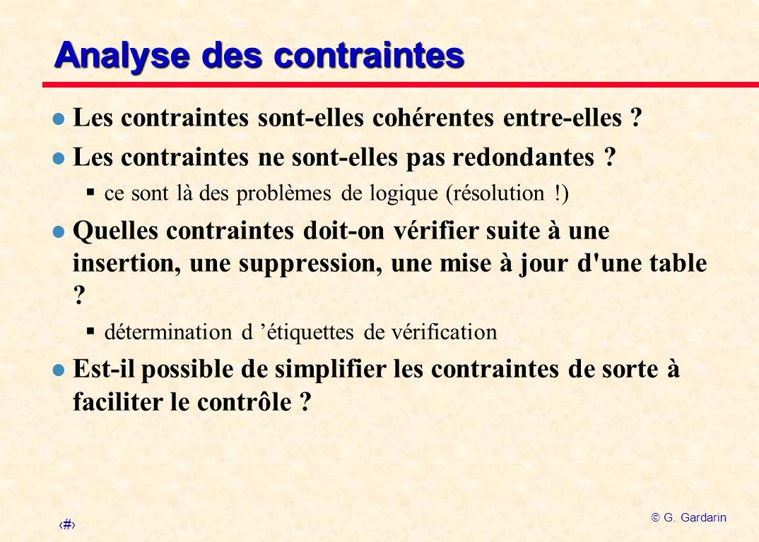 12 G. Gardarin Analyse des contraintes l Les contraintes sont-elles cohérentes entre-elles ? l Les contraintes ne sont-elles pas redondantes ? ce sont