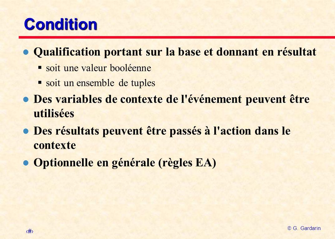 22 G. Gardarin Condition l Qualification portant sur la base et donnant en résultat soit une valeur booléenne soit un ensemble de tuples l Des variabl