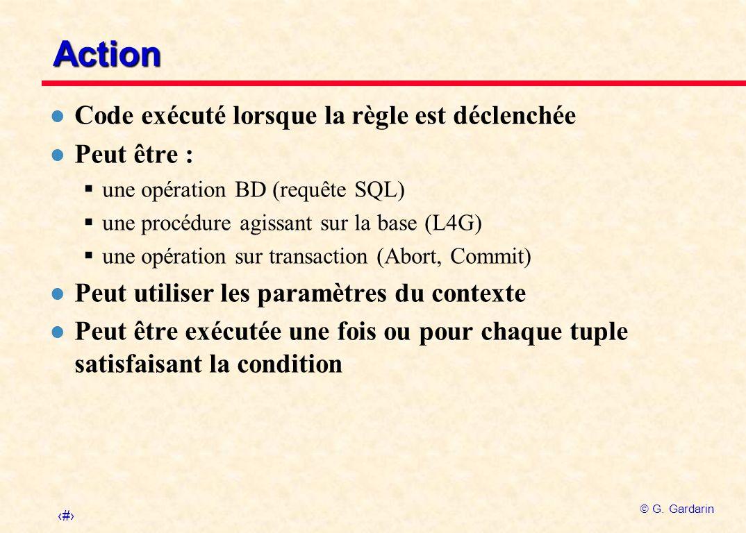 23 G. Gardarin Action l Code exécuté lorsque la règle est déclenchée l Peut être : une opération BD (requête SQL) une procédure agissant sur la base (