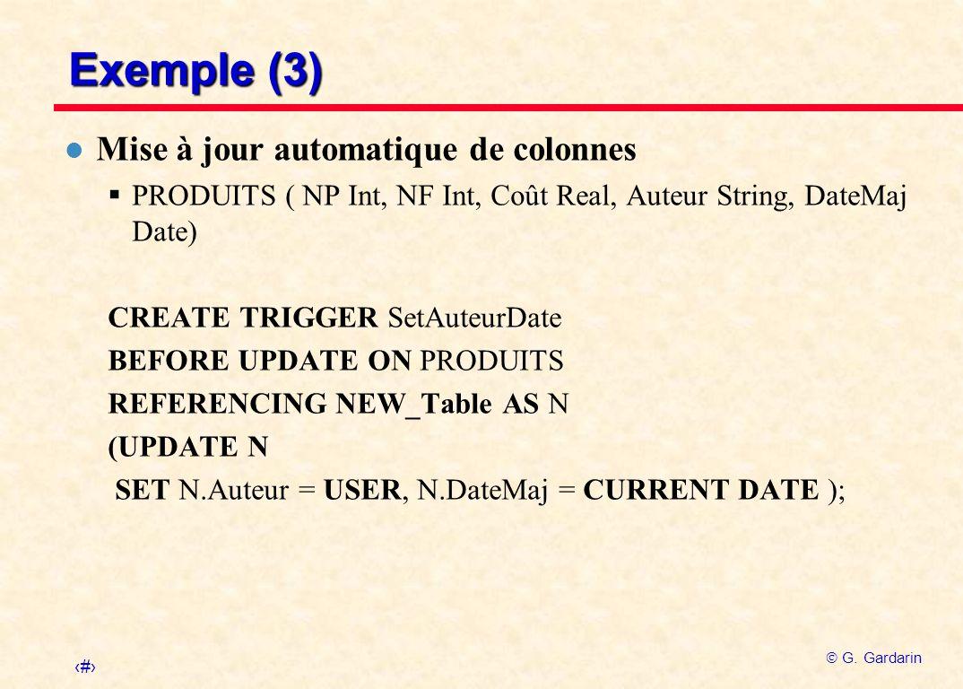 28 G. Gardarin Exemple (3) l Mise à jour automatique de colonnes PRODUITS ( NP Int, NF Int, Coût Real, Auteur String, DateMaj Date) CREATE TRIGGER Set