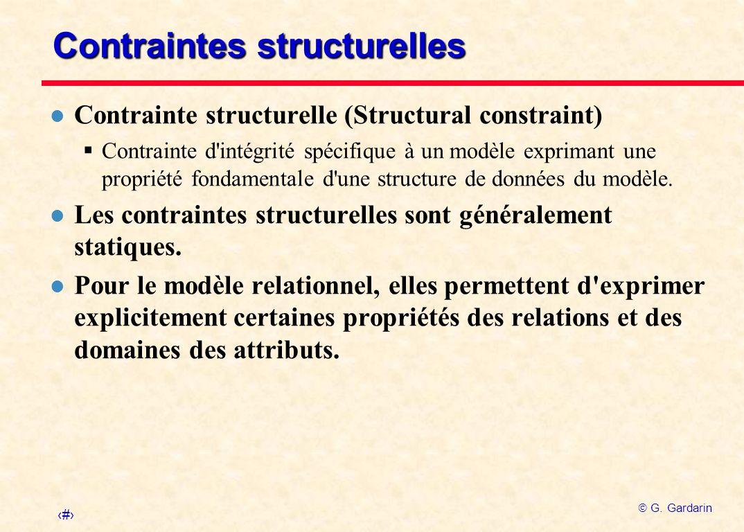 3 G. Gardarin Contraintes structurelles l Contrainte structurelle (Structural constraint) Contrainte d'intégrité spécifique à un modèle exprimant une