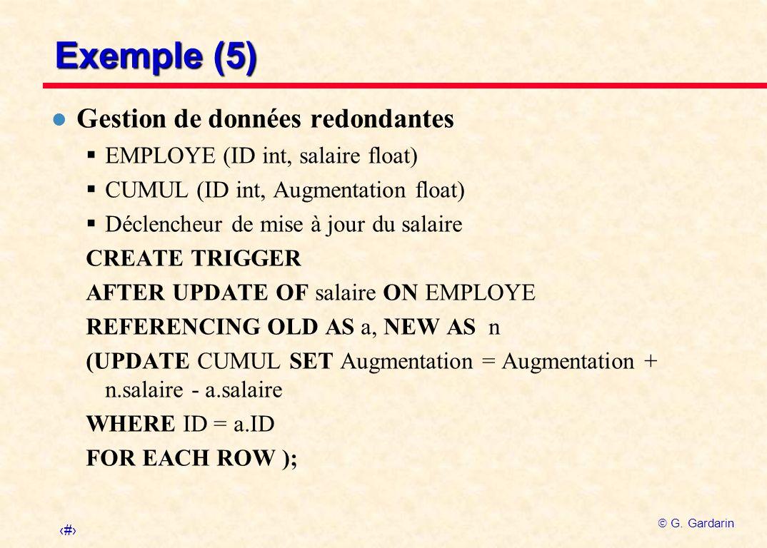30 G. Gardarin Exemple (5) l Gestion de données redondantes EMPLOYE (ID int, salaire float) CUMUL (ID int, Augmentation float) Déclencheur de mise à j