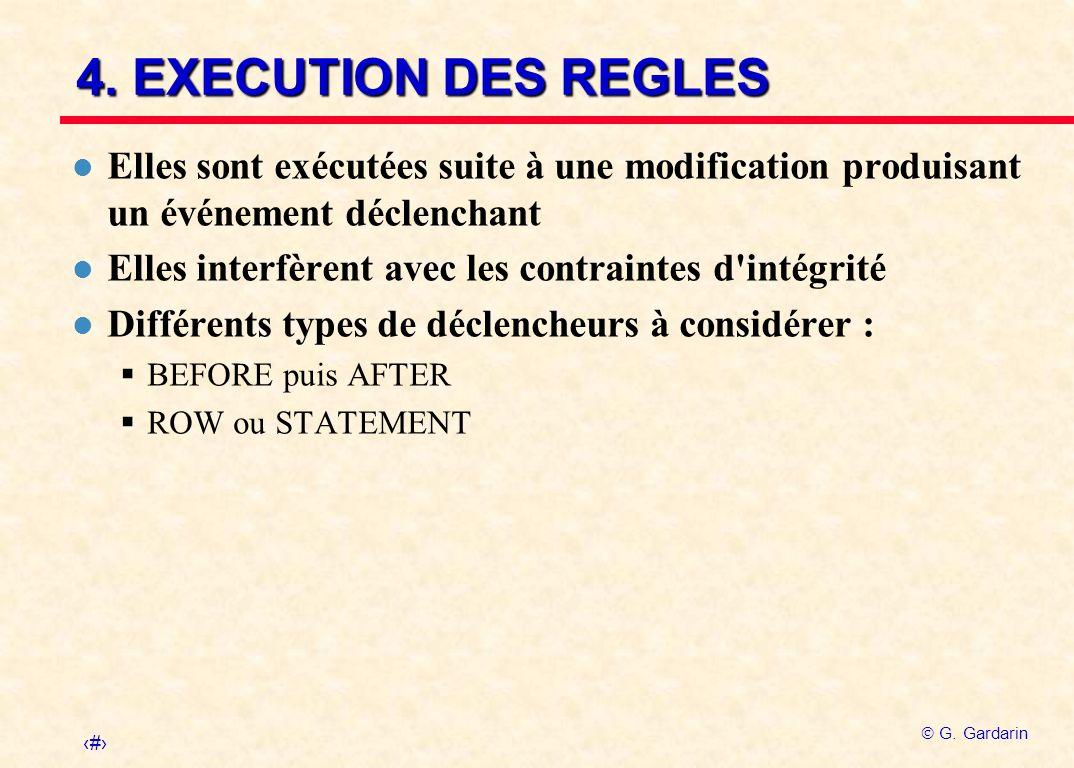 31 G. Gardarin 4. EXECUTION DES REGLES l Elles sont exécutées suite à une modification produisant un événement déclenchant l Elles interfèrent avec le