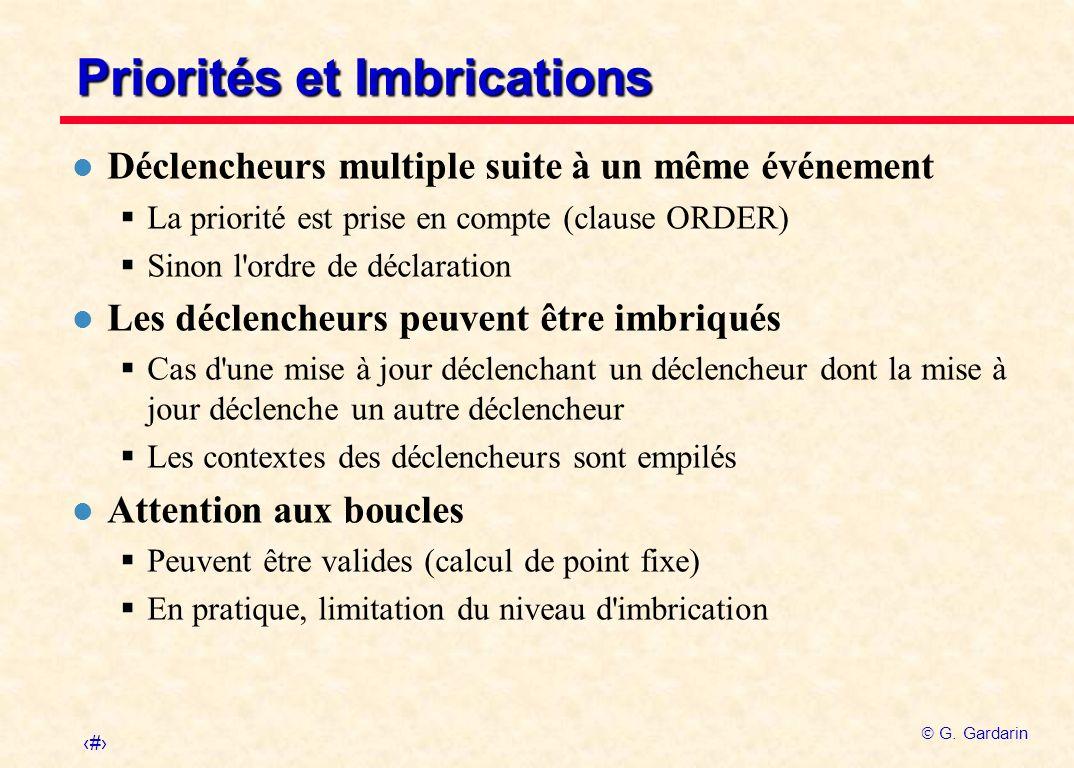 34 G. Gardarin Priorités et Imbrications l Déclencheurs multiple suite à un même événement La priorité est prise en compte (clause ORDER) Sinon l'ordr