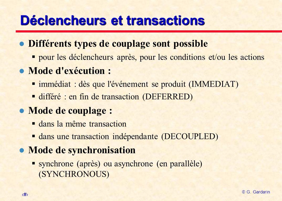 35 G. Gardarin Déclencheurs et transactions l Différents types de couplage sont possible pour les déclencheurs après, pour les conditions et/ou les ac