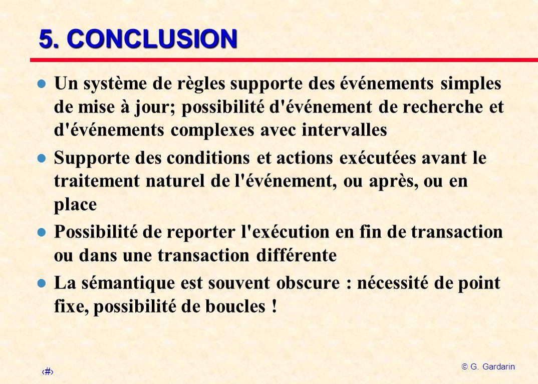 36 G. Gardarin 5. CONCLUSION l Un système de règles supporte des événements simples de mise à jour; possibilité d'événement de recherche et d'événemen