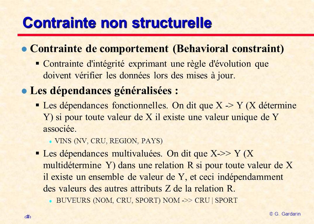 5 G. Gardarin Contrainte non structurelle l Contrainte de comportement (Behavioral constraint) Contrainte d'intégrité exprimant une règle d'évolution
