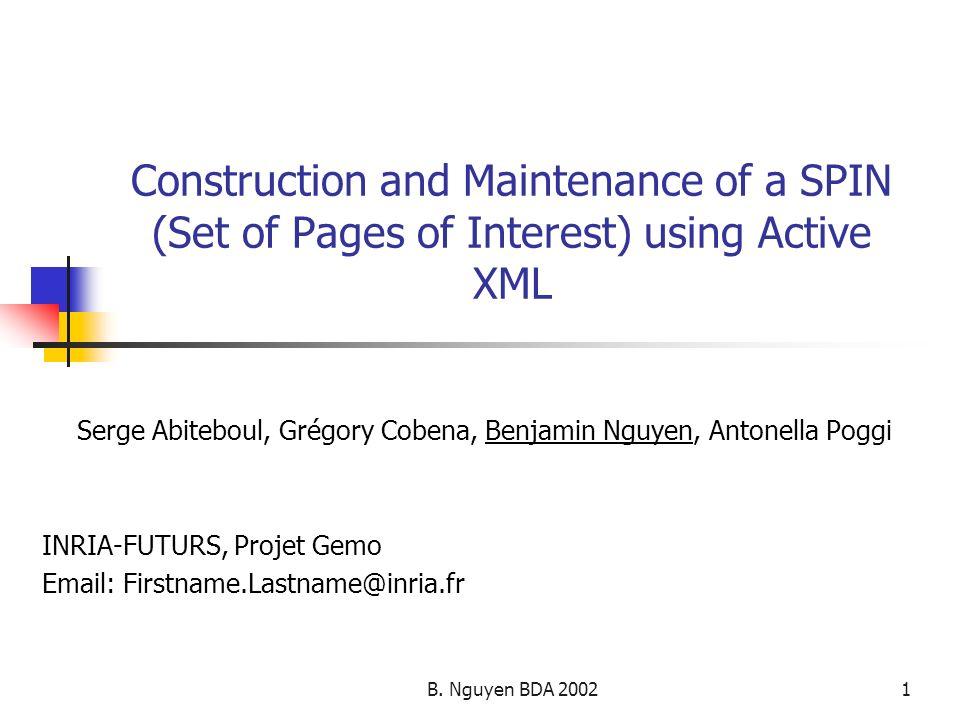B. Nguyen BDA 20021 Construction and Maintenance of a SPIN (Set of Pages of Interest) using Active XML Serge Abiteboul, Grégory Cobena, Benjamin Nguye