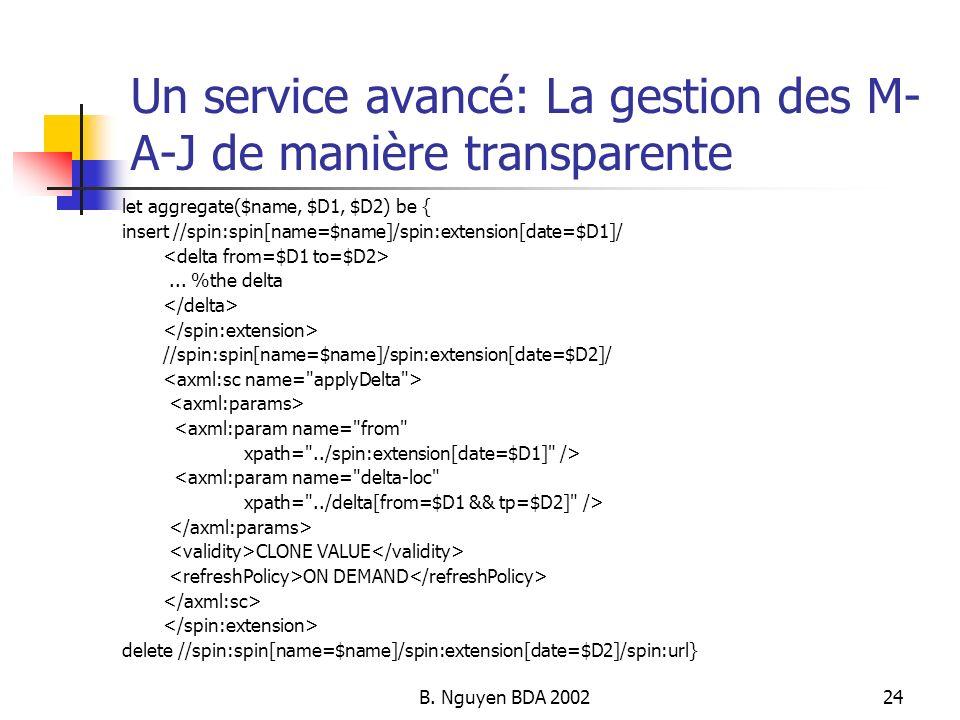 B. Nguyen BDA 200224 Un service avancé: La gestion des M- A-J de manière transparente let aggregate($name, $D1, $D2) be { insert //spin:spin[name=$nam