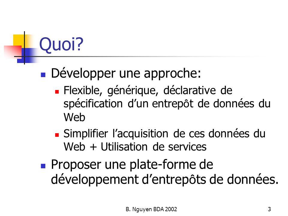 B. Nguyen BDA 20023 Quoi? Développer une approche: Flexible, générique, déclarative de spécification dun entrep ô t de données du Web Simplifier lacqu