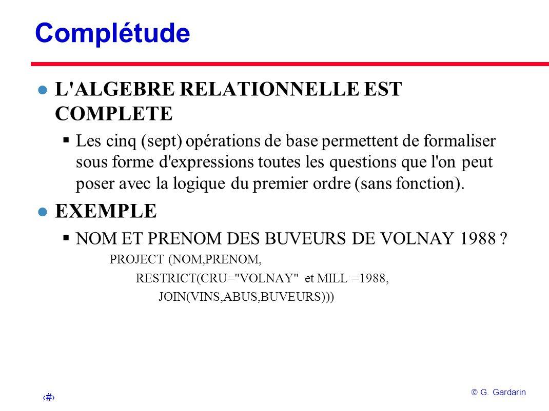 23 G. Gardarin Complétude l L'ALGEBRE RELATIONNELLE EST COMPLETE Les cinq (sept) opérations de base permettent de formaliser sous forme d'expressions