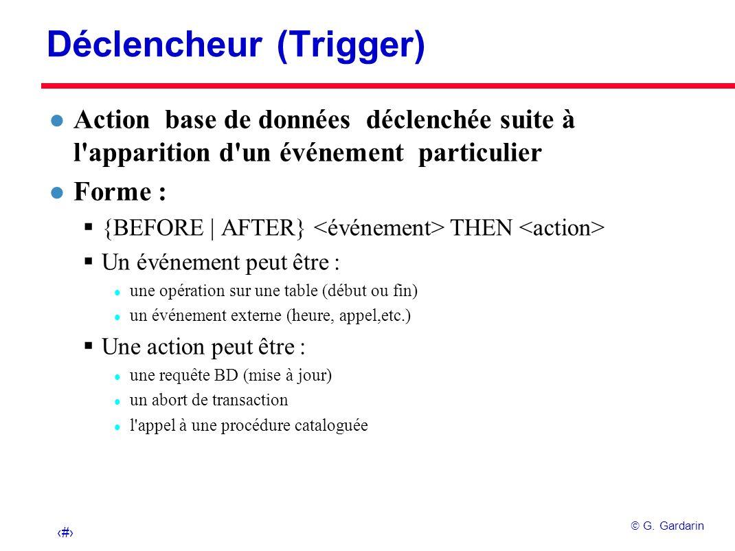 30 G. Gardarin Déclencheur (Trigger) l Action base de données déclenchée suite à l'apparition d'un événement particulier l Forme : {BEFORE   AFTER} TH