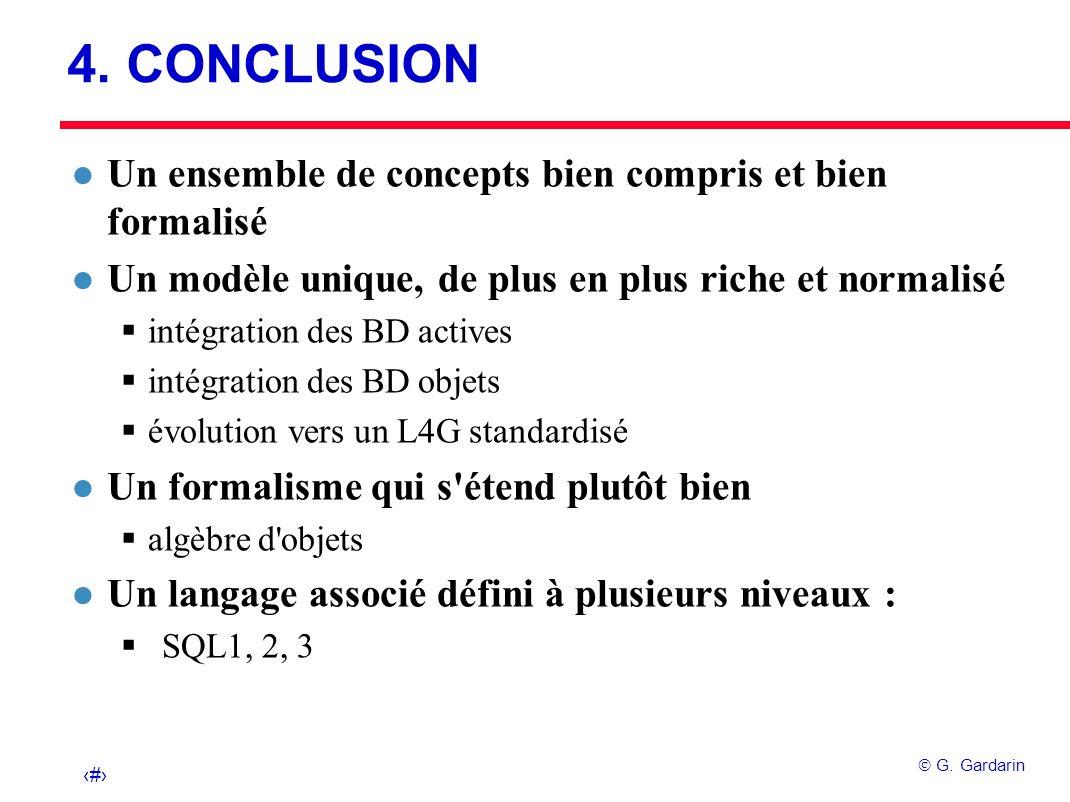 32 G. Gardarin 4. CONCLUSION l Un ensemble de concepts bien compris et bien formalisé l Un modèle unique, de plus en plus riche et normalisé intégrati