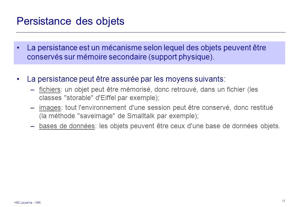 HEC Lausanne - 1999 13 Persistance des objets La persistance est un mécanisme selon lequel des objets peuvent être conservés sur mémoire secondaire (s