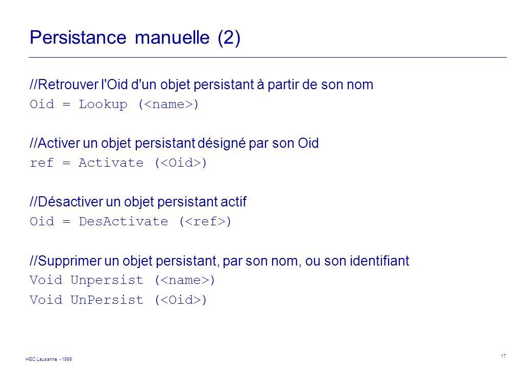 HEC Lausanne - 1999 17 Persistance manuelle (2) //Retrouver l'Oid d'un objet persistant à partir de son nom Oid = Lookup ( ) //Activer un objet persis