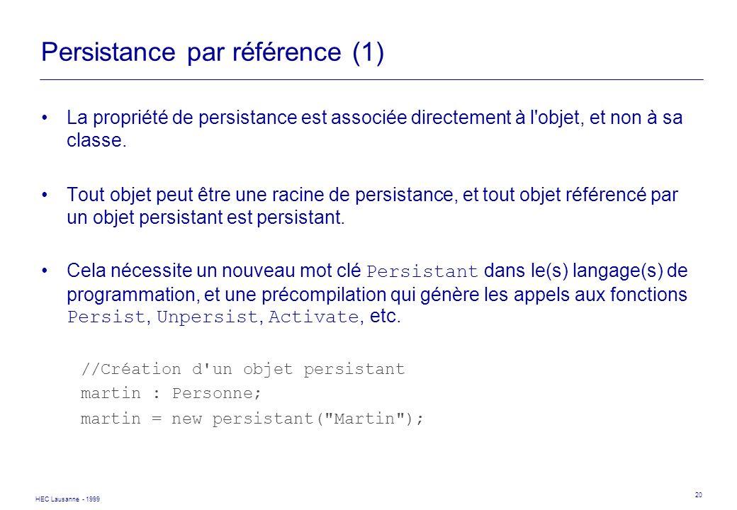 HEC Lausanne - 1999 20 Persistance par référence (1) La propriété de persistance est associée directement à l'objet, et non à sa classe. Tout objet pe