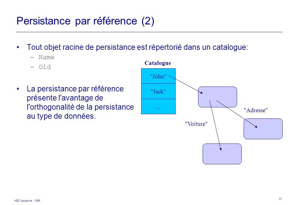 HEC Lausanne - 1999 21 Persistance par référence (2) Tout objet racine de persistance est répertorié dans un catalogue: –Name –Oid La persistance par