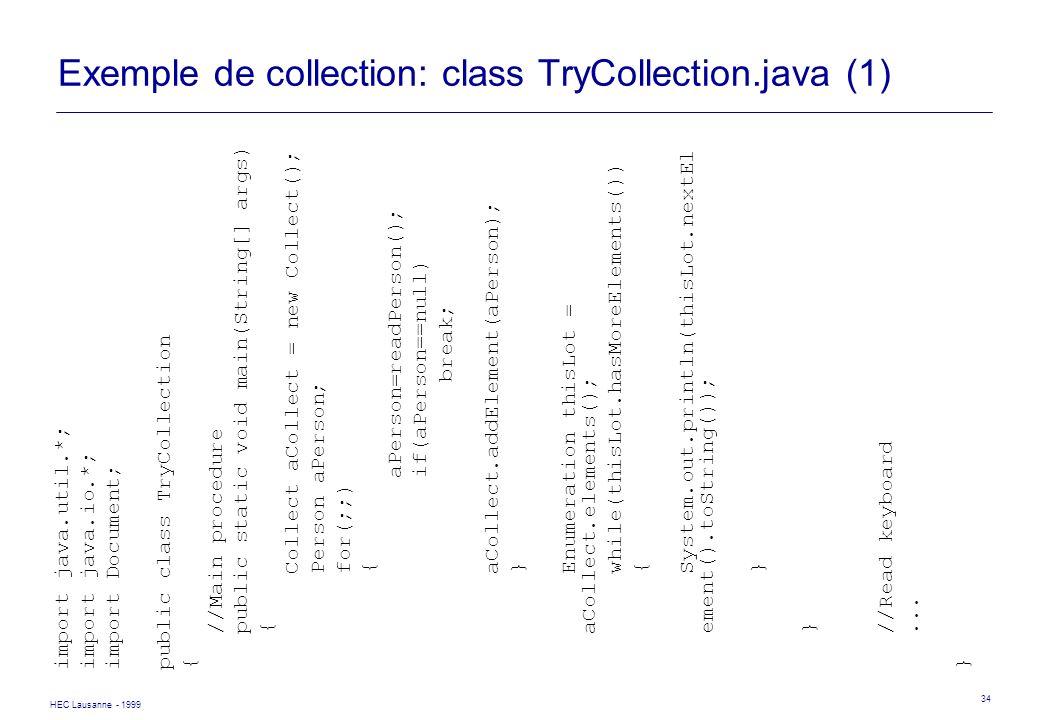 HEC Lausanne - 1999 34 Exemple de collection: class TryCollection.java (1) import java.util.*; import java.io.*; import Document; public class TryColl
